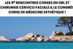 9ème RENCONTRES CORSES EN ORL ET CHIRURGIE CERVICO FACIALE ET LE CONGRÈS CORSE DE MÉDECINE ESTHÉTIQUE !